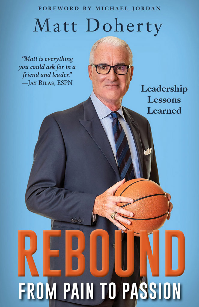 REBOUND From Pain to Passion, Leadership Lessons Learned By Matt Doherty